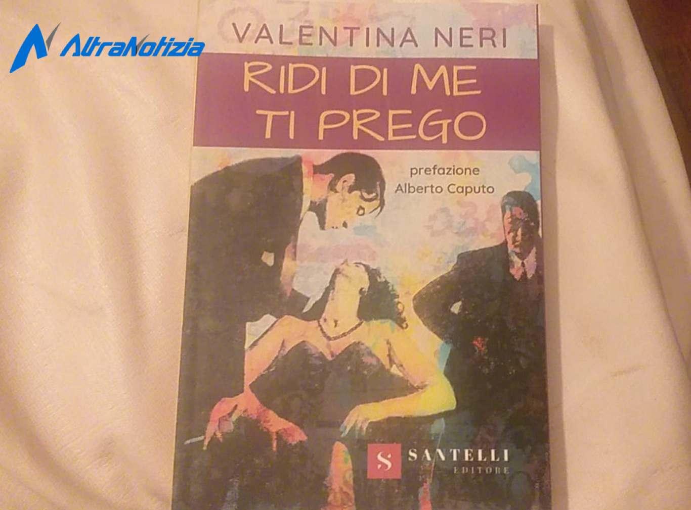 "Valentina Neri, ""Ridi di me ti prego"""